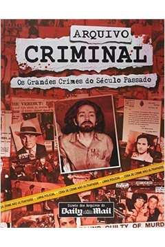 Arquivo Criminal - Os Grandes Crimes do Século Passado