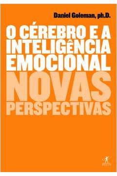 O Cérebro e a Inteligência Emocional - Novas Perspectivas
