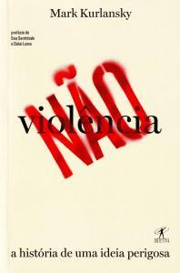 Nao Violencia - A Historia De Uma Ideia Perigosa
