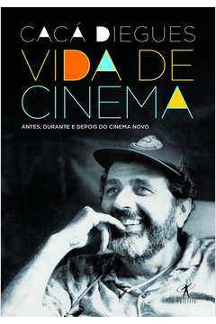 Vida de Cinema - Antes, Durante e Depois do Cinema Novo