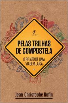 Pelas Trilhas De Compostela - O Relatorio De Viagem Laica