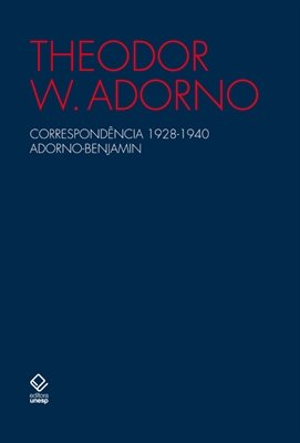 Correspondência 1928 1940: Adorno Benjamin