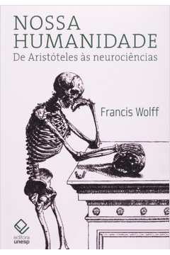 Nossa Humanidade - de Aristoteles as Neurociencias