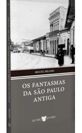 Os Fantasmas da São Paulo Antiga (estudo Histórico-literário da Cidade de São Paulo)