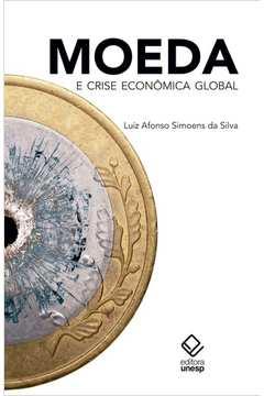 Moeda e Crise Econômica Global.