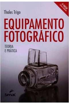 Equipamento Fotográfico: Teoria e Prática