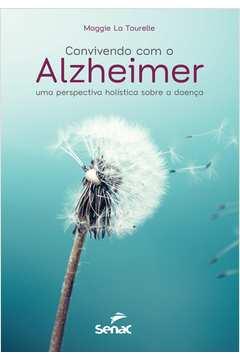 Convivendo Com o Alzheimer uma Perspectiva Holistica Sobre a Doenca