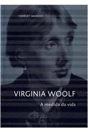 Virginia Woolf - a Medida da Vida