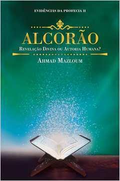 Alcorao Revelacao Divina Ou Autoria Humana Vol 2 Colecao Evidencias da Profecia