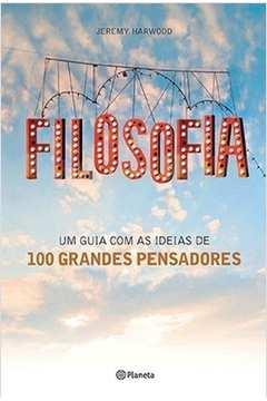 Filosofia: um Guia de Ideias de 100 Grandes Pensadores