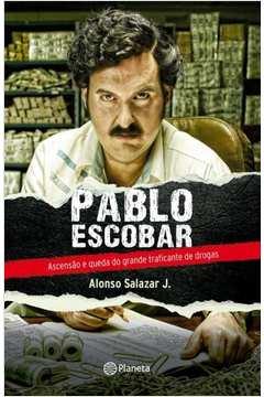 Pablo Escobar - Ascenção e Queda do Grande Traficante de Drogas