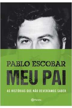 Pablo Escobar: Meu Pai - as Histórias que Não Deveriamos Saber