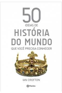 50 Ideias de Historia do Mundo que Voce Precisa Conhecer
