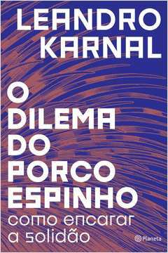 dilema do porco espinho, o (karnal/planeta)