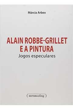 Alain Robbe - Grillet e a Pintura: Jogos Espetaculares
