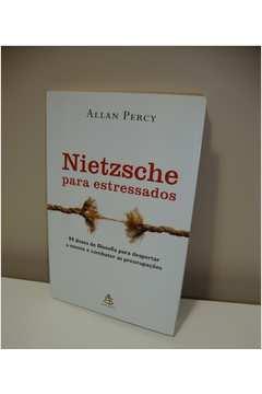 Nietzche para Estressados - 99 Doses de Filosofia para Despertar a Mente e Combater as Preocupações
