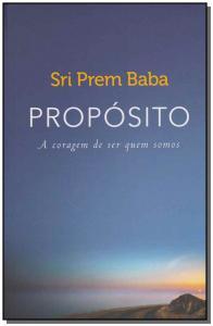 PROPOSITO - A CORAGEM DE SER QUEM SOMOS