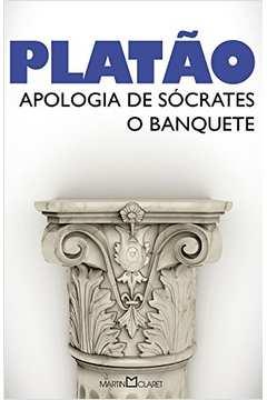 Platão: Apologia de Sócrates / o Banquete