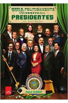 Guia Politicamente Incorreto dos Presidentes da Republica