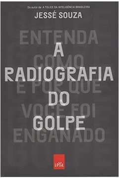 A Radiografia do Golpe