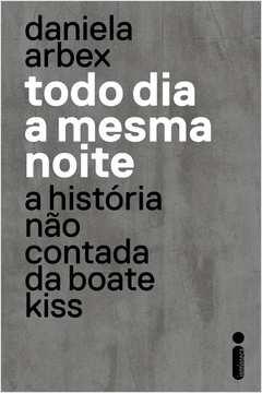 Todo Dia a Mesma Noite-história Não Contada da Boate Kiss