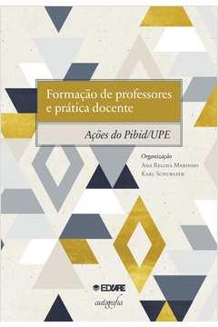 Formacao de Professores e Pratica Docente Acoes do Pibid Upe