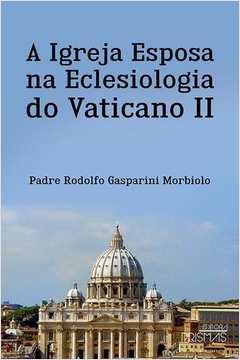 Igreja Esposa na Eclesiologia do Vaticano Il A