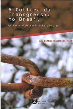 A Cultura da Transgressão no Brasil de Machado de Assis à Psicanálise