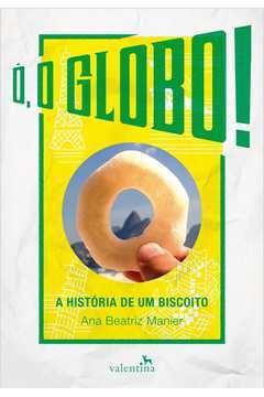 O o Globo a Historia de um Biscoito