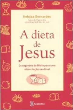 A Dieta de Jesus: os Segredos da Bíblia para Uma Alimentação Saudável