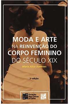 Moda e Arte na Reinvençao do Corpo Feminino do Seculo XIX