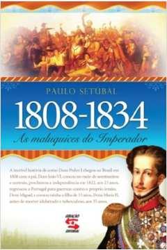 1808 – 1834 as Maluquices do Imperador