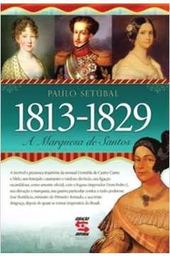 1813 1829 A Marquesa de Santos