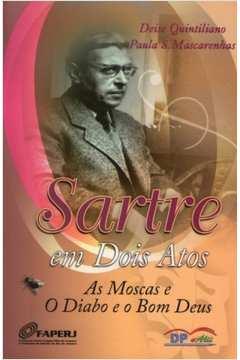 SARTRE EM DOIS ATOS - AS MOSCAS E O DIABO E O BOM DEUS - 1