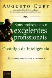 Bons Profissionais e Excelentes Profissionais - o Codigo da Inteligencia