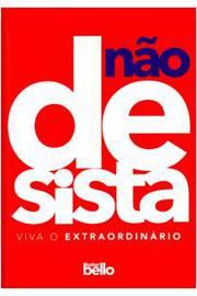 Não Desista: Viva o Extraordinário - Vol.1