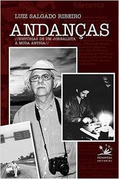 Andanças: Histórias de um Jornalista À Moda Antiga