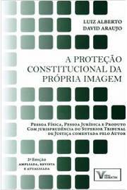 Proteção Constitucional da Própria Imagem, A