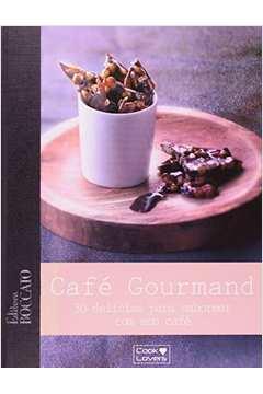 Cafe Gourmand 30 Delicias para Saborear Com Seu Cafe