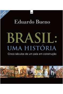 Brasil: uma História Cinco Séculos de um País Em Construção