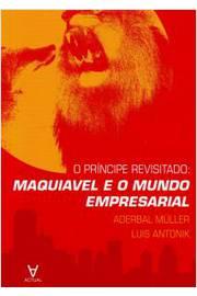 O Principe Revisitado: Maquiavel e o Mundo Empresarial