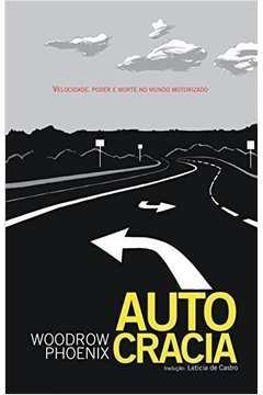 Autocracia: Velocidade, Poder e Morte no Mundo Motorizado