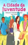 Cidade da Juventude, A: Formacão e Consciência Política Para Jovens