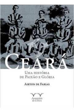Ceara uma Historia de Paixao e Gloria Colecao Onzena