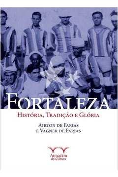 Fortaleza Historia Tradicao e Gloria Colecao Onzena