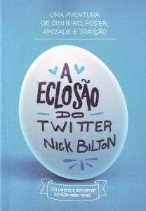 A Eclosao Do Twitter - Uma Aventura De Dinheiro, Poder, Amizade E Traicao