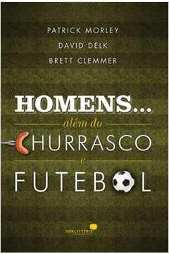 Homens Alem do Churrasco e Futebol