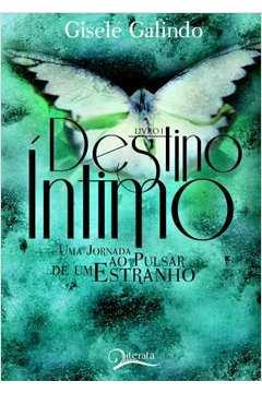 Destino Íntimo: Uma Jornada ao Pulsar de um Estranho - Livro 1