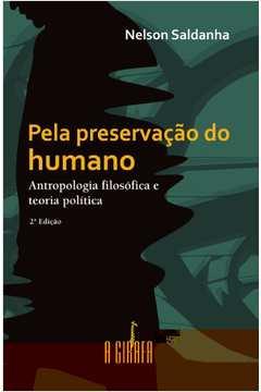 Pela Preservação do Humano Antropologia Filosófica e Teoria Política