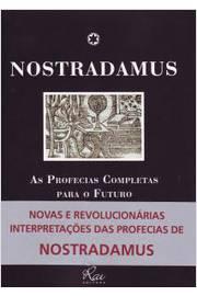 Nostradamus. as Profecias Completas para o Futuro